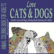 Love Cats Dogs Takes Colorists On A Fulfilling Adventurous And Relaxing Journey This Animal Coloring Book Is One That Will Be Loved By Anyone Who Wants