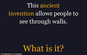 Riddle Number Two Is What The Ancient Invention That Allows People To See Through