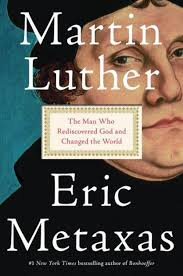 Martin Luther The Man Who Rediscovered God And Changed World By Eric Metaxas Hardcover
