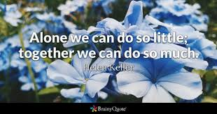 Alone We Can Do So Little Together Much