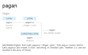 Late 14c From Latin Paganus Pagan In Classical Villager Rustic Civilian Non Combatant Noun Use Of Adjective Meaning The Country