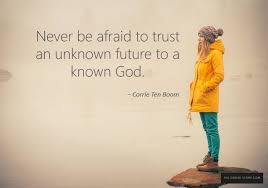 BUT I Take Refuge And Solace In Gods Word The Holy Bible Know That Can Trust My Unknown Future To A Known God As Corrie Ten Boom So Famously Said