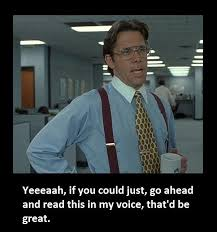 Yeeeaah If You Could Just Go Ahead And Read This In My Voice