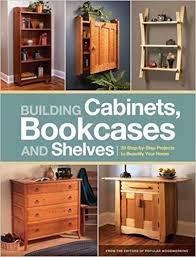 building cabinets bookcases u0026 shelves 29 step by step projects