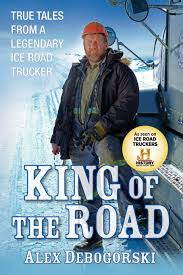 100 Rowland Trucking King Of The Road True Tales From A Legendary Ice Road Trucker Alex