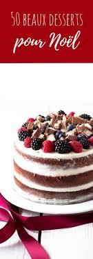 recette de dessert pour noel les 25 meilleures idées de la catégorie dessert pour noel sur