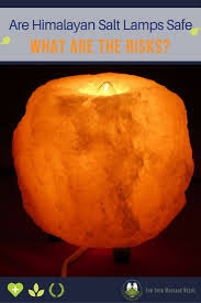 Himalayan Salt Lamp Recall by Are Himalayan Salt Lamps Safe Safety Guidelines And Cautions