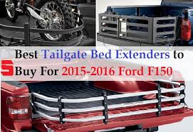 Silverado Bed Extender by 2015 2016 Ford F150 Truck Bed Accessories 5 Best Tailgate Bed