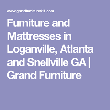 Furniture and Mattresses in Loganville Atlanta and Snellville GA