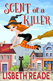 Scent Of A Killer An Ella Sweeting Aromatherapy Magic Cozy Mystery Witch Aromatherapist Cozies Book 1 By Lisbeth Reade