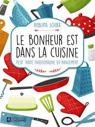le bonheur dans la cuisine livre le bonheur est dans la cuisine petit traité philosophique