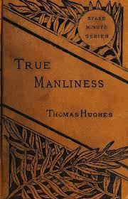 The Project Gutenberg EBook Of TRUE MANLINESS By THOMAS HUGHES
