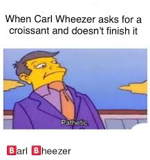 Carl Wheezer Dank Memes And Asks When For A Croissant Doesnt Finish It Pathetic