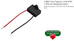 Cbb61 Ceiling Fan Capacitor 2 Wire by Cbb61 Fan Capacitor 1 8uf 450v 2 Wire For Monophase Motor Youtube