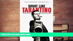 PDF FREE DOWNLOAD Shoot Like Tarantino The Visual Secrets Of Dangerous Storytelling