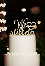 Rustic We Still Do Wedding Cake Toppers Customized Date Anniversary Topper