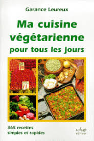 une cuisine pour tous ma cuisine végétarienne pour tous les jours garance leureux