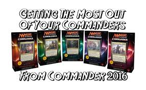 Competitive Edh Decks 2016 by Getting The Most Out Of Your Commanders From Commander 2016 By