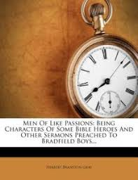 Men Of Like Passions Being Characters Some Bible Heroes And Other Sermons Preached To Bradfield Boys By Herbert Branston Gray