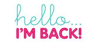 Hello Im back