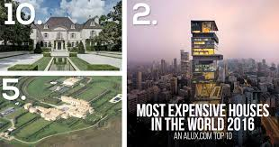 most expensive houses homes in the world 2016 alux top 10 cover