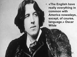 1 The English Have Really Everything In Common With America Nowadays Except Of Course Language Oscar Wilde