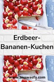 erdbeer bananen kuchen food strawberry fruit