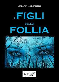 Titolo I Figli Della Follia Autore Vittoria Agostinelli Editore GDS Genere Fantasy Pagine 368 Formato E Book Cartaceo Uscita 2 Marzo