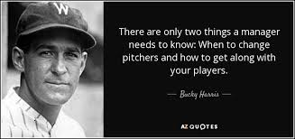 There Are Only Two Things A Manager Needs To Know When Change Pitchers And How Get Along With Your Players Bucky Harris