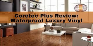 Unlevel Floors In House by Review Coretec Plus Luxury Vinyl Planks Waterproof Hardwood Look