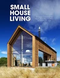 Small House Living By Catherine Foster - Penguin Books New Zealand House Designs New Zealand Of Samples New Zealand Why You Should Live In A Small Viva Under Pohutukawa Herbst Architects Emejing Designer Homes Nz Ideas Decorating Design Baby Nursery Beach Design Houses Top Best Beach Houses On Introduction To High Performance Salmond Architecture Styles House Plans New Zealand Ltd Builders Home Hamilton Quality Split Level House Split Level Botilight Com Lates Magnificent Bedroom Luxury Master Nz Housing Building Companies Penny