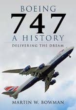 Boeing 747 A History Delivering The Dream By Bowman Martin W