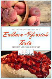 rezept erdbeer pfirsich torte thermomix tm6 tm5