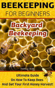 Beekeeping For Beginners. Backyard Beekeeping: Ultimate Guide On ... How To Keep Bees A Beginners Guide Bkeeping Deter And Wasps And Identify Which Is Family 2367 Best Homestead Animals Images On Pinterest Poultry Raising Best Bee Hives Images Photo Wonderful To Away Become A Backyard Bkeeper Fixcom Why Your Child Needs Working Bee Urban Honey Back Yard Made Simple Image On Marvellous 301 Keeping Bees 794 The Complete 7step Chickens In Plants That Simplemost