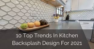Ideas For Tile Backsplash In Kitchen 10 Top Trends In Kitchen Backsplash Design For 2021 Home