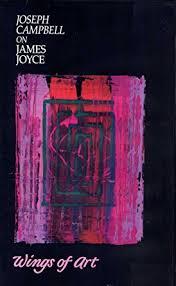 Joseph Campbell On James Joyce Wings Of Art