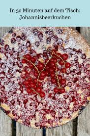 johannisbeerkuchen schnell gebacken ganz normale