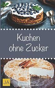kuchen ohne zucker einfache und leckere rezepte für