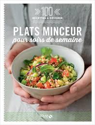 recettes cuisine minceur plats minceur pour soir de semaine 100 recettes à devorer lisez