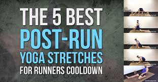 The 5 Best Post Run Yoga Stretches For Runners Cooldown