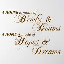 It Takes Hands To Build A House But Only Hearts Can Home Is Made Of Bricks Beams Hopes And Dreams
