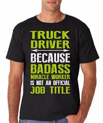 Truck Driver Because Bad*ss Miracle Worker Is Not An Official Job ... Texas Chrome Tshirts Shop Trucker Tshirts Andy Mullins Dsquared2 Heavy Metal Trucking Tshirt Now 17300 Toprun Truck From All Over The World Xclusive Cool Apparel Merchandise Truckin Adult Size Tiedye Tshirt Grateful Dead And Company Co Large Marge Co Pee Wees Big Adventure Parody We Design Custom Shirts I Work At Celadon Hoodie Tops T Shirt Mens Short Cotton Crew Neck Truck Driver Cotton Tshirt By Hirts Online Truklife Widowmaker Freight Inc King Unisex