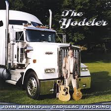 100 Arnold Trucking John John Cadillac Truck Ing The Yodeler Amazon