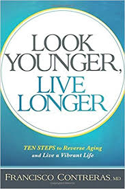 Look Younger Live Longer 10 Steps To Reverse Aging And A Vibrant Life Francisco Contreras MD 9781629987026 Amazon Books