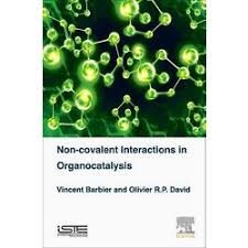 Non Covalent Interactions In Organocatalysis Hardcover Vincent Barbier Olivier R P David