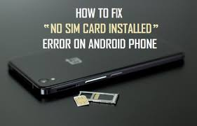 to Fix No SIM Card Installed Error Android Phone