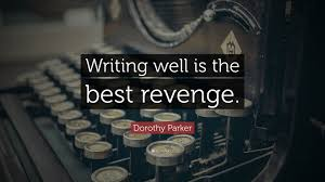Dorothy Parker Quote Writing Well Is The Best Revenge