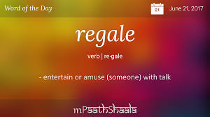 definitions synonyms antonyms of regale word of the day