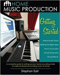 Home Music Production Getting Started A Complete Guide To Setting Up Your Recording Studio Make Professional Sounding At Stephan Earl