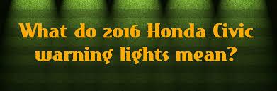 Malfunction Indicator Lamp Honda Odyssey by 2016 Honda Civic Warning Light Meanings
